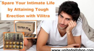 Spare Your Intimate Life by Attaining Tough Erection with Vilitra  – Unitedpillshop Online ED Pharma