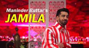 Jamila Lyrics – Maninder Buttar | Robby Singh – FeaturedLyrics