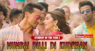 Mumbai Dilli Di Kudiyaan Lyrics – Student Of The Year 2 – FeaturedLyrics