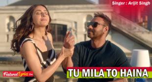 Tu Mila To Haina Lyrics – De De Pyaar De | Arijit Singh – FeaturedLyrics