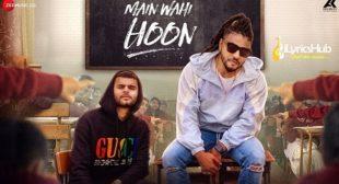 MAIN WAHI HOON Lyrics – RAFTAAR feat. KARMA