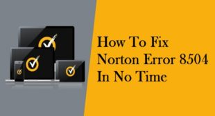 How to Fix Norton Installation Error 8504 – norton.com/setup