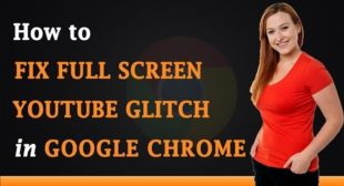 How to Troubleshoot YouTube Fullscreen Glitch in Google Chrome
