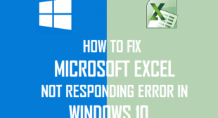 "How to Fix ""Microsoft Excel is Not Responding"" Problem on Windows 10?"
