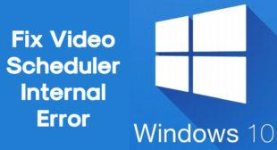 How to Fix the Video Scheduler Internal Error on Windows 10?