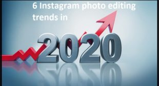 6 Instagram photo editing trends in 2020