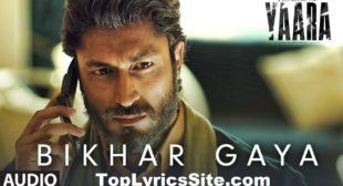 Bikhar Gaya Lyrics – Yaara   Rev Shergill – TopLyricsSite.com