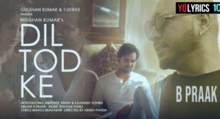 B Praak – Dil Tod Ke Lyrics | Rochak Kohli, Manoj M