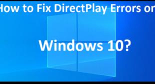 How to Fix DirectPlay Errors on Windows 10?