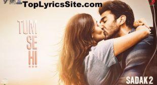 Tum Se Hi Lyrics – Sadak 2 | Ankit Tiwari – TopLyricsSite.com
