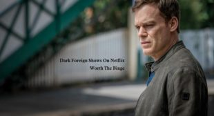 Dark Foreign Shows On Netflix That Are Worth The Binge