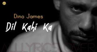 Dil Kahi Ka Lyrics – Dino James | Lyrics Lover