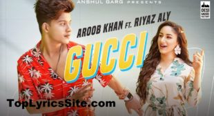 Gucci Lyrics – Aroob Khan   Riyaz Aly – TopLyricsSite.com