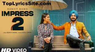 Impress 2 Lyrics – Ranjit Bawa – TopLyricsSite.com