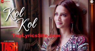 Kol Kol Lyrics – Taish | Jyotica Tangri – TopLyricsSite.com