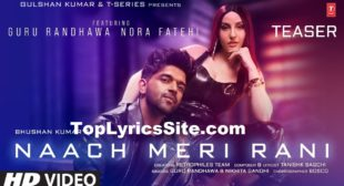 Naach Meri Rani Lyrics – Guru Randhawa – TopLyricsSite.com