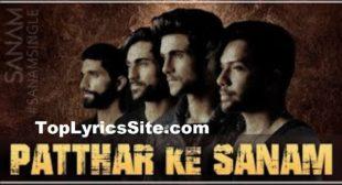 Patthar Ke Sanam Lyrics – Sanam Puri – TopLyricsSite.com