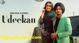 Udeekan Lyrics – Nirvair Pannu – TopLyricsSite.com