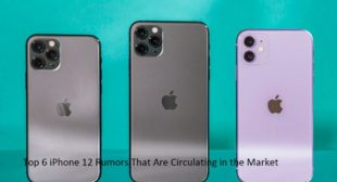 Top 6 iPhone 12 Rumors That Are Circulating in the Market