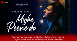 मुझे पीने दो Mujhe Peene Do Darshan Raval Lyrics
