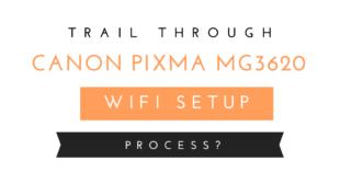 Trail Through Canon PIXMA MG3620 WiFi Setup Process