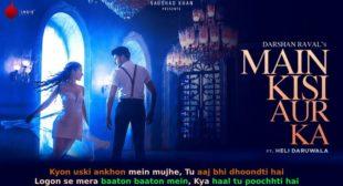 मैं किसी और का Main Kisi Aur Ka Darshan Raval Lyrics in Hindi
