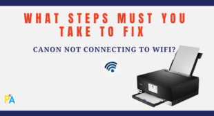 Steps You Must follow to Fix Canon Not Connecting to WiFi