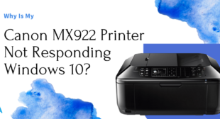 What are the Reasons for Canon MX922 Printer Not Responding Windows 10