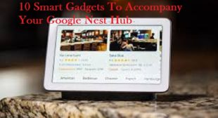 10 Smart Gadgets To Accompany Your Google Nest Hub