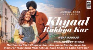 Khyaal Rakhya Kar Lyrics in Hindi – Neha Kakkar