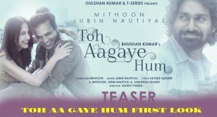 Toh Aa Gaye Hum Lyrics in Hindi – Jubin Nautiyal | Mithoon