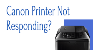 Getting Canon Printer not responding issue, know how to fix it?