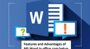 What are the Features and Advantages of Microsoft Word?