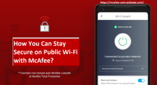 How You Can Stay Secure on Public Wi-Fi with McAfee? Mcafee.Com/Activate