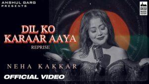 Dil Ko Karaar Aaya (Reprise) Lyrics – Neha Kakkar