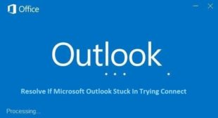How To Fix If Microsoft Outlook Stuck In Trying Connect?