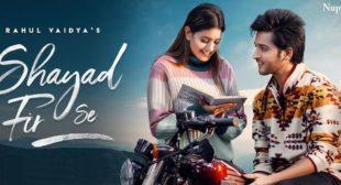 Shayad Fir Se Rahul Vaidya Lyrics