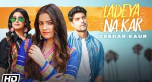 Ladeya Na Kar Song Lyrics – Deedar Kaur