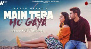 Main Tera Ho Gaya – Yasser Desai