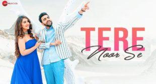 Tere Noor Se Lyrics and Video